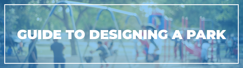 Guide To Designing A Park