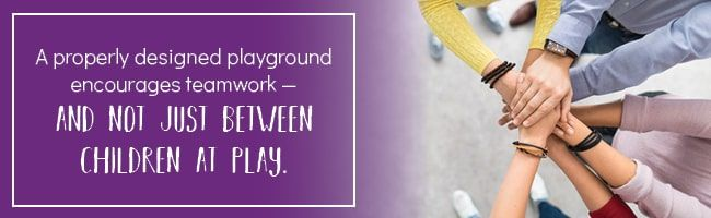 Playgrounds Encourage Teamwork