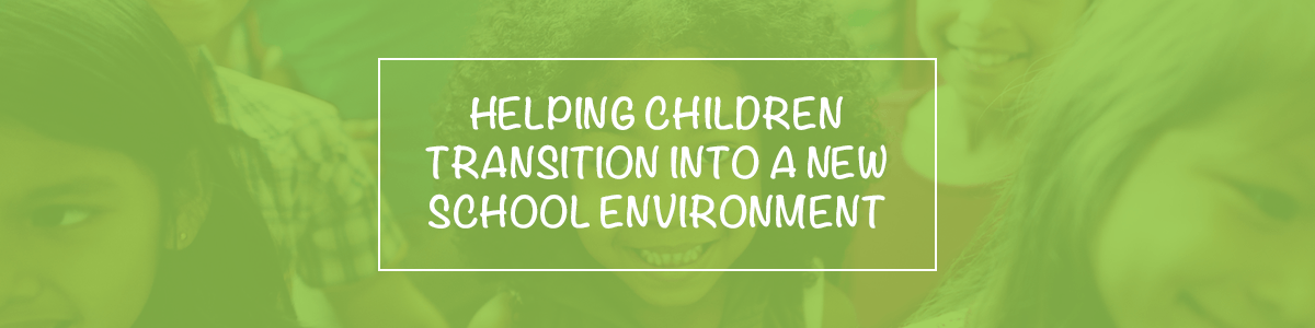 Helping Children Transition Into A New School Environment