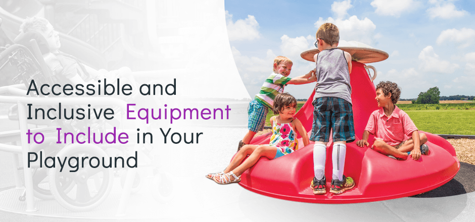 Accessible And Inclusive Equipment To Include In Your Playground