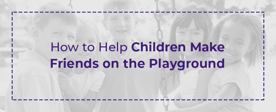 How To Help Children Make Friends On The Playground