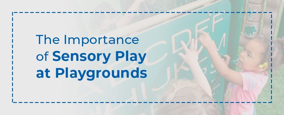 The Importance Of Sensory Play At Playgrounds