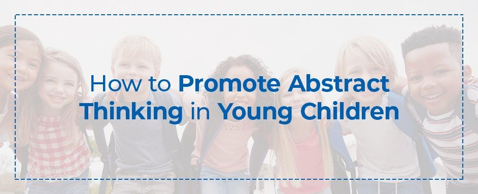 How To Promote Abstract Thinking In Young Children