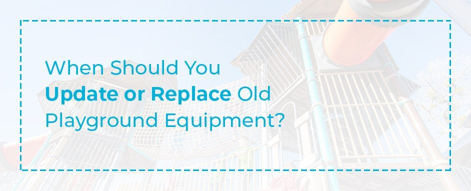 When Should You Update Or Replace Old Playground Equipment?