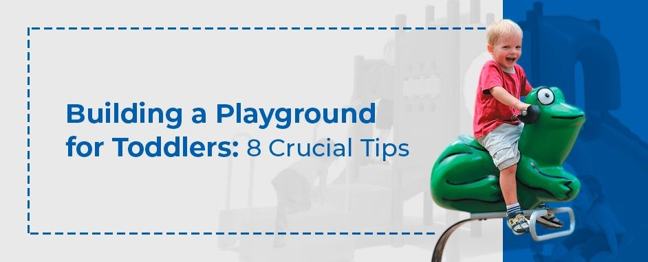 Building A Playground For Toddlers: 8 Crucial Tips
