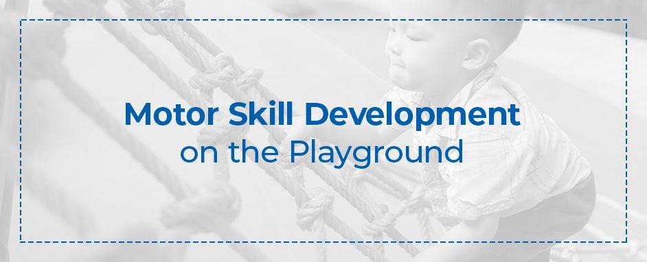 Motor Skill Development on the Playground