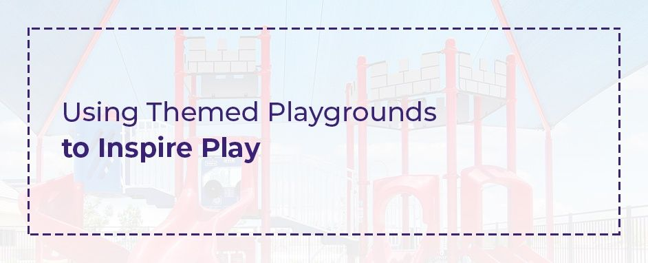 Using Themed Playgrounds to Inspire Play