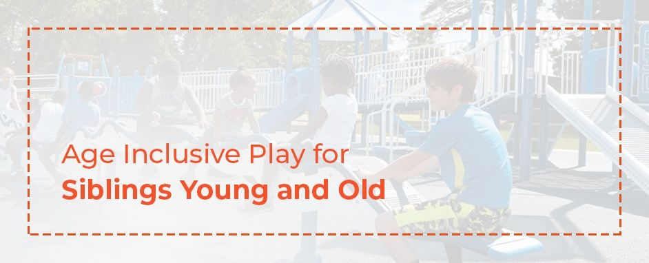 Age inclusive play for siblings young and old